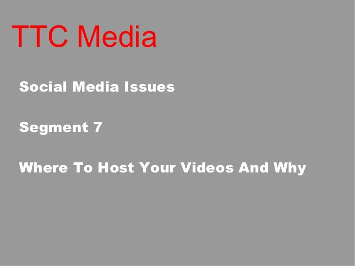 TTC Media Social Media Issues Segment 7 Where To Host Your Videos And Why