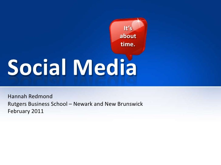 Social Media <br />It's  about time.<br />Hannah Redmond<br />Rutgers Business School – Newark and New Brunswick<br />Febr...