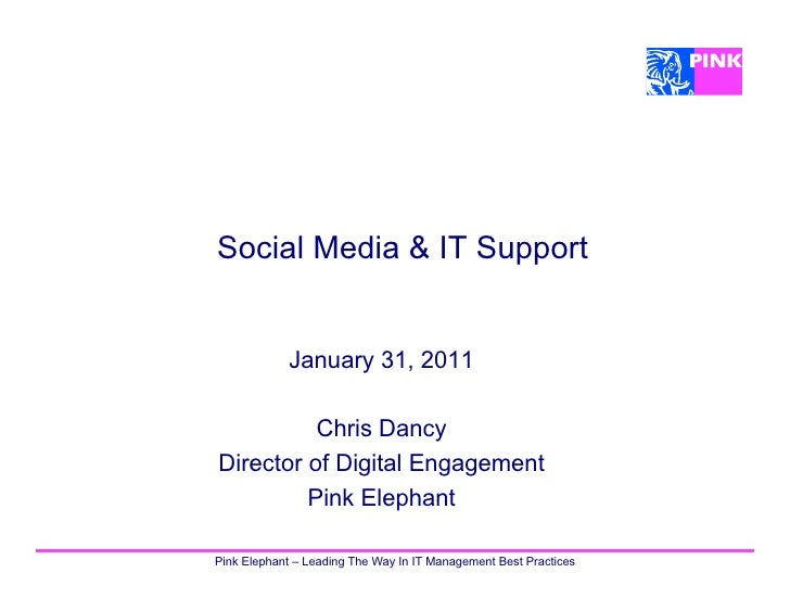 Social Media & IT Support            January 31, 2011          Chris DancyDirector of Digital Engagement         Pink Elep...