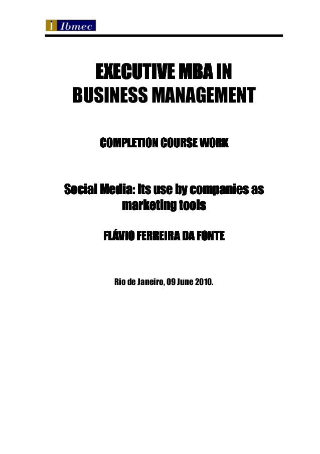 EXECUTIVE MBA IN BUSINESS MANAGEMENT      COMPLETION COURSE WORKSocial Media: Its use by companies as          marketing t...