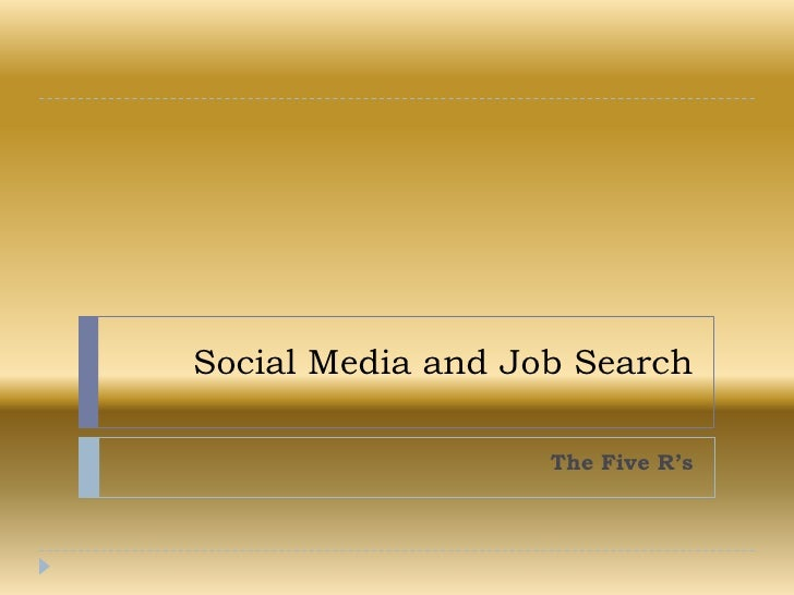 Social Media and Job Search<br />The Five R's  <br />