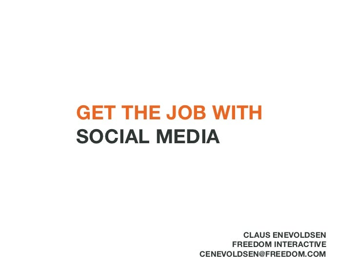 GET THE JOB WITH  SOCIAL MEDIA CLAUS ENEVOLDSEN FREEDOM INTERACTIVE [email_address]