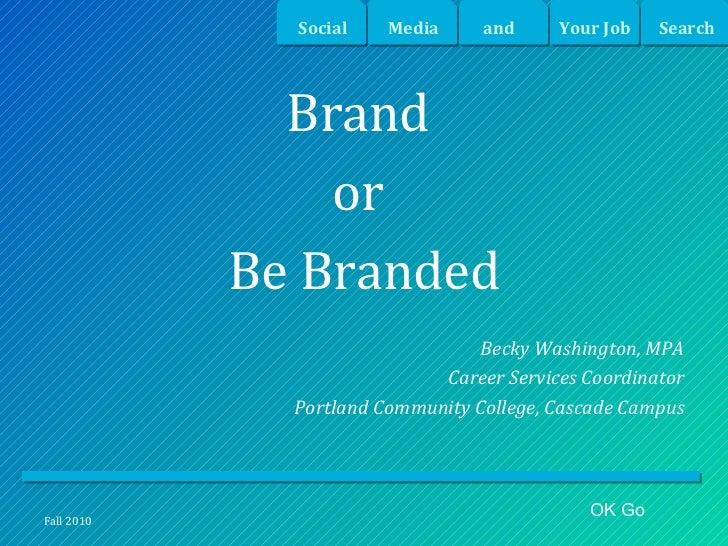 <ul><li>Brand  </li></ul><ul><li>or  </li></ul><ul><li>Be Branded </li></ul><ul><li>Becky Washington, MPA </li></ul><ul><l...