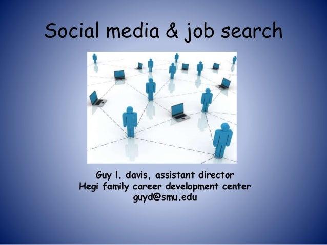 Social media & job search Guy l. davis, assistant director Hegi family career development center guyd@smu.edu