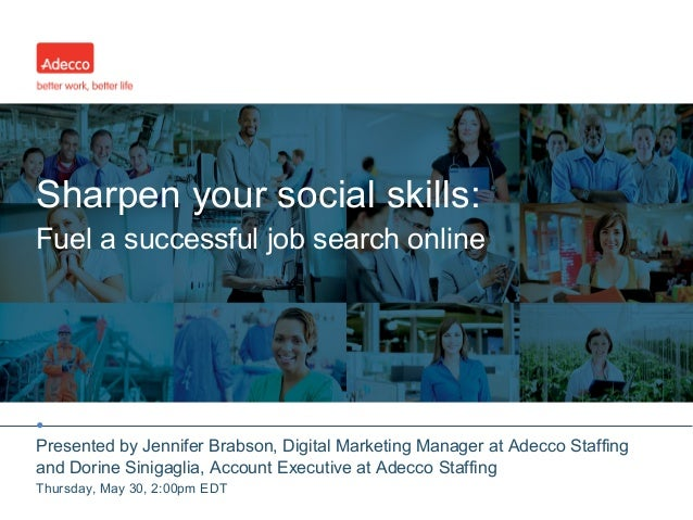 • Sharpen your social skills: Fuel a successful job search online Presented by Jennifer Brabson, Digital Marketing Manager...