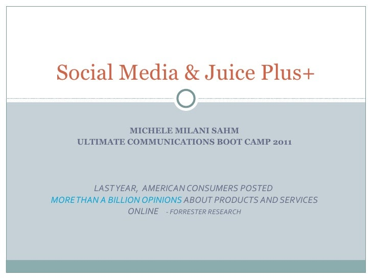 MICHELE MILANI SAHM ULTIMATE COMMUNICATIONS BOOT CAMP 2011 LAST YEAR,  AMERICAN CONSUMERS POSTED  MORE THAN A BILLION OPIN...