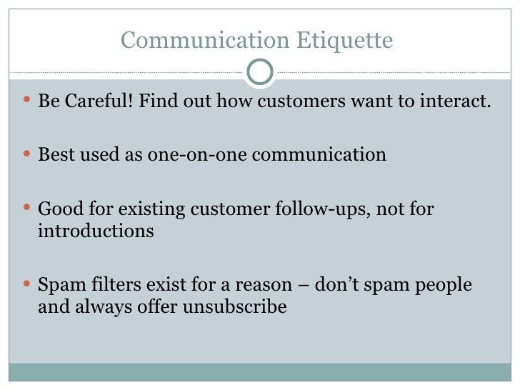 Communication Etiquette  <ul><li>Be Careful! Find out how customers want to interact. </li></ul><ul><li>Best used as one-o...
