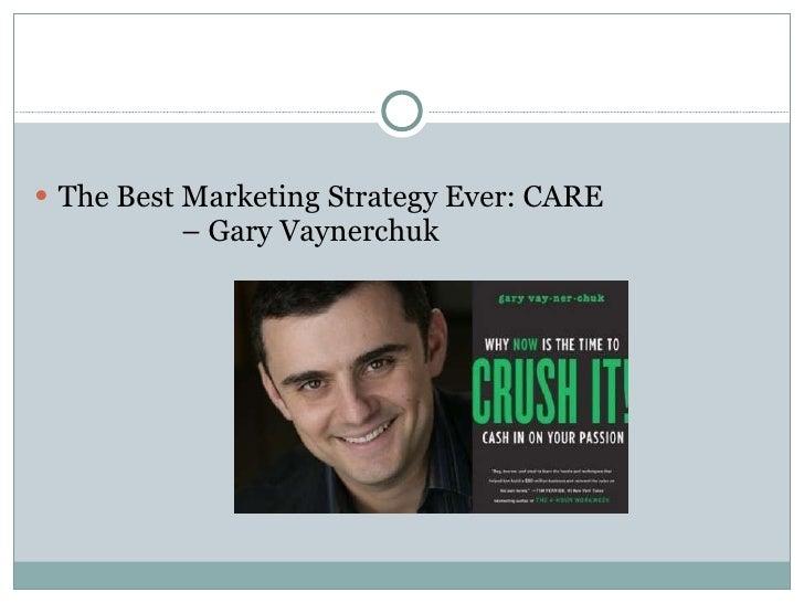 <ul><li>The Best Marketing Strategy Ever: CARE   – Gary Vaynerchuk  </li></ul>