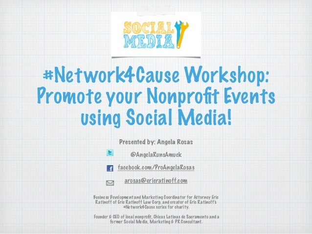 #Network4Cause Workshop: Promote your Nonprofit Events using Social Media! Presented by: Angela Rosas ! @AngelaRunsAmuck ! ...