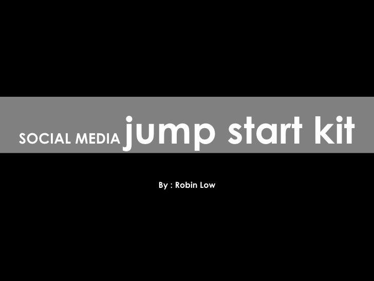 By : Robin Low SOCIAL MEDIA  jump start kit