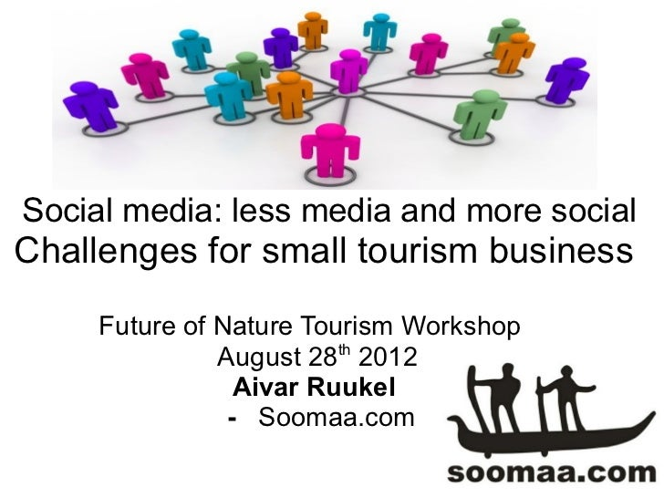 Social media: less media and more socialChallenges for small tourism business     Future of Nature Tourism Workshop       ...