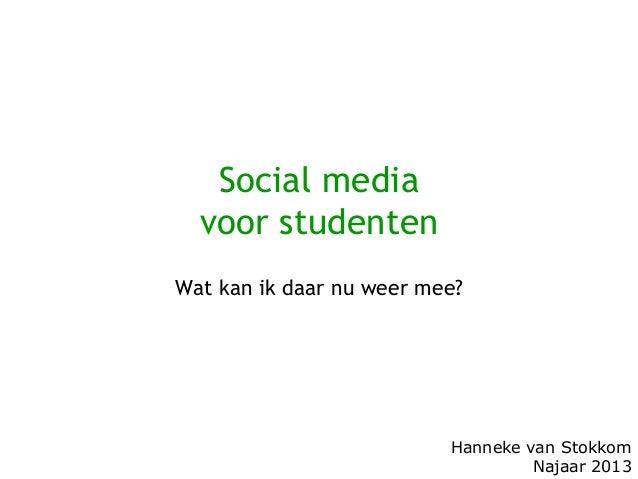 Social media voor studenten Wat kan ik daar nu weer mee?  Hanneke van Stokkom Najaar 2013