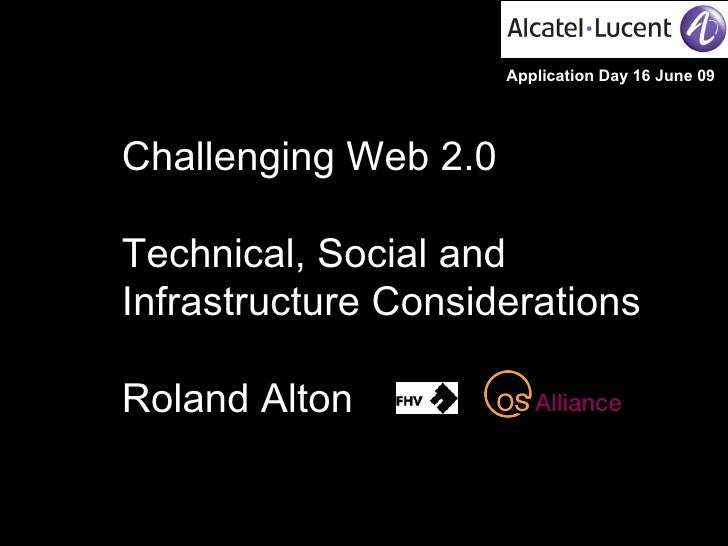 Challenging Web 2.0 Technical, Social and Infrastructure Considerations Roland Alton Application Day 16 June 09