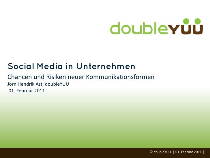 Social Media in UnternehmenChancen und Risiken neuer Kommunika=onsformenJörn Hendrik Ast, doubleYUU 01. ...