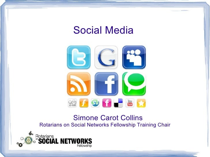 Social Media             Simone Carot CollinsRotarians on Social Networks Fellowship Training Chair