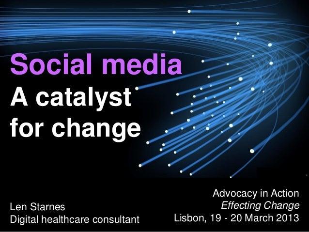 Social mediaA catalystfor change                                         Advocacy in ActionLen Starnes                    ...