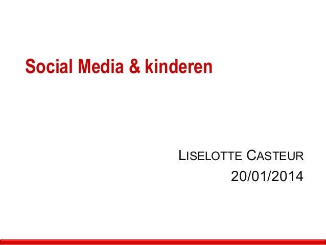 Social Media & kinderen LISELOTTE CASTEUR 20/01/2014