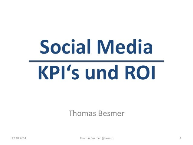 Social Media  KPI's und ROI  Thomas Besmer  27.10.2014 Thomas Besmer @besmo 1