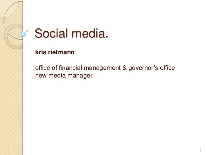 Social media.<br />kris rietmann<br />office of financial management & governor's office<br />new media manager<br />1<br />