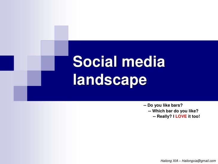 Social media landscape<br />-- Do you like bars?<br />    -- Which bar do you like?<br />        -- Really? I LOVE it too!...
