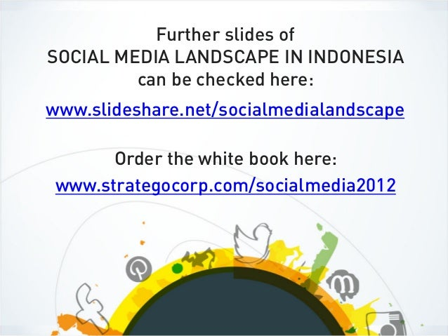 Further slides ofSOCIAL MEDIA LANDSCAPE IN INDONESIA         can be checked here:www.slideshare.net/socialmedialandscape  ...