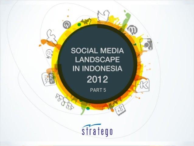 Social Media Landscape in     Indonesia 2012           PART 5