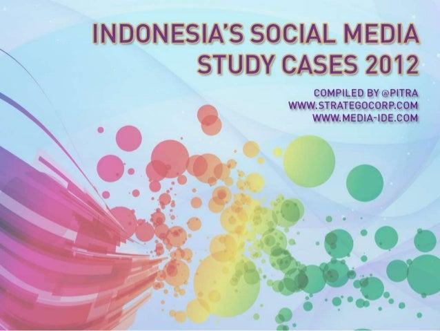 INDONESIA'S SOCIAL MEDIA    STUDY CASES 2012