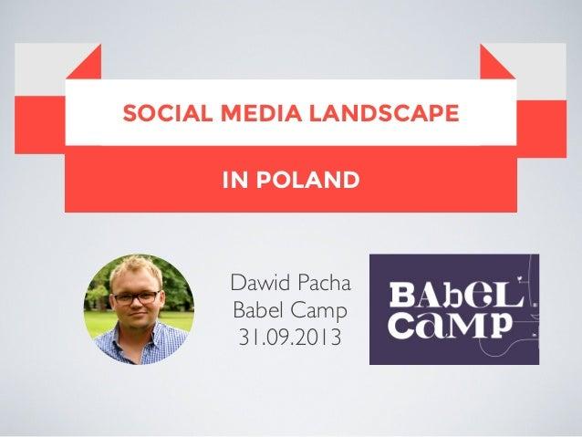 IN POLAND SOCIAL MEDIA LANDSCAPE Dawid Pacha Babel Camp 31.09.2013