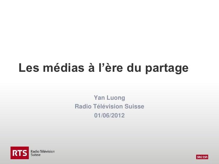 Les médias à l'ère du partage               Yan Luong         Radio Télévision Suisse               01/06/2012