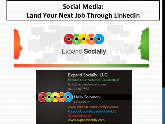 Social Media:        Land Your Next Job Through LinkedIn