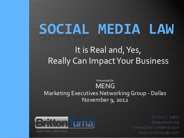 SOCIAL MEDIA LAW         It is Real and, Yes, Really Can Impact Your Business                   Presented for             ...