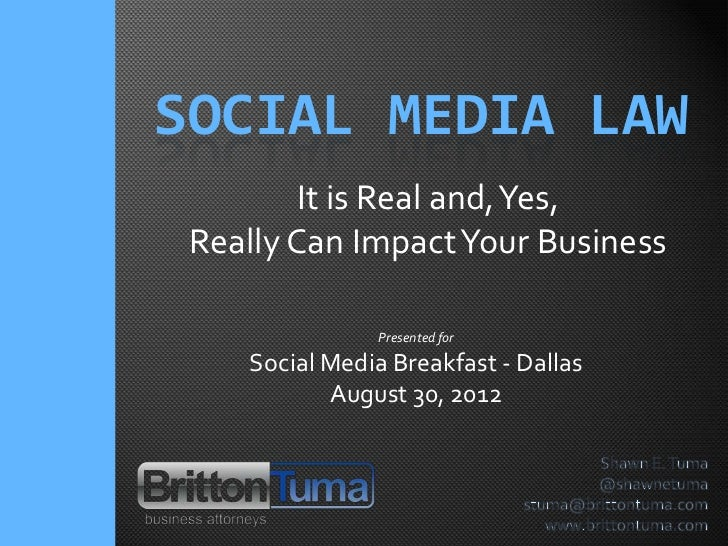 SOCIAL MEDIA LAW         It is Real and, Yes, Really Can Impact Your Business               Presented for    Social Media ...