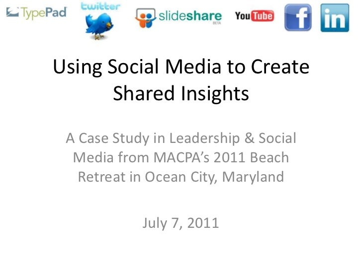 Using Social Media to Create       Shared Insights A Case Study in Leadership & Social  Media from MACPA's 2011 Beach   Re...