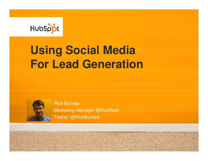 Using Social Media For Lead Generation      Rick Burnes    Marketing Manager @HubSpot    Twitter: @RickBurnes