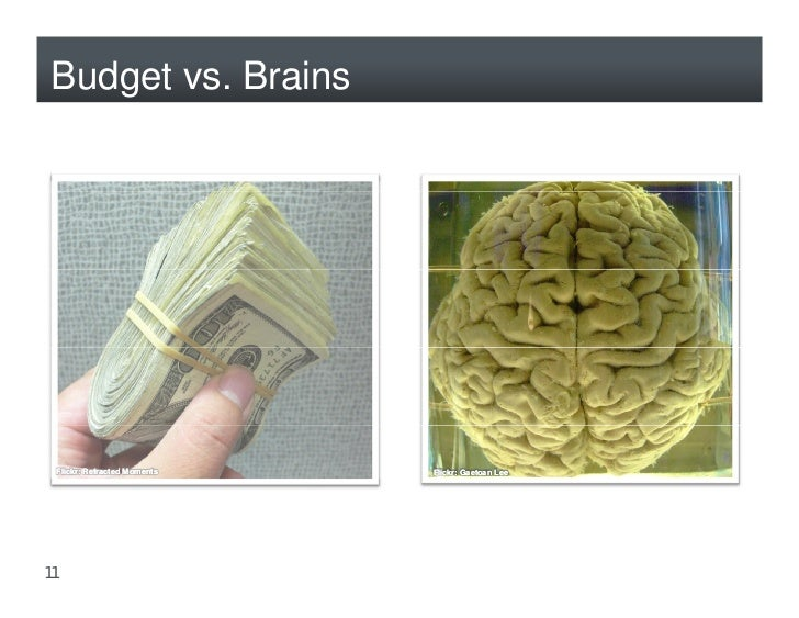 Budget vs. Brains      Flickr: Refracted Moments   Flickr: Gaetoan Lee     11