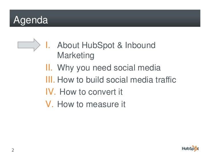 Agenda       I. About HubSpot & Inbound           Marketing      II. Why y need social media             y you      III. H...