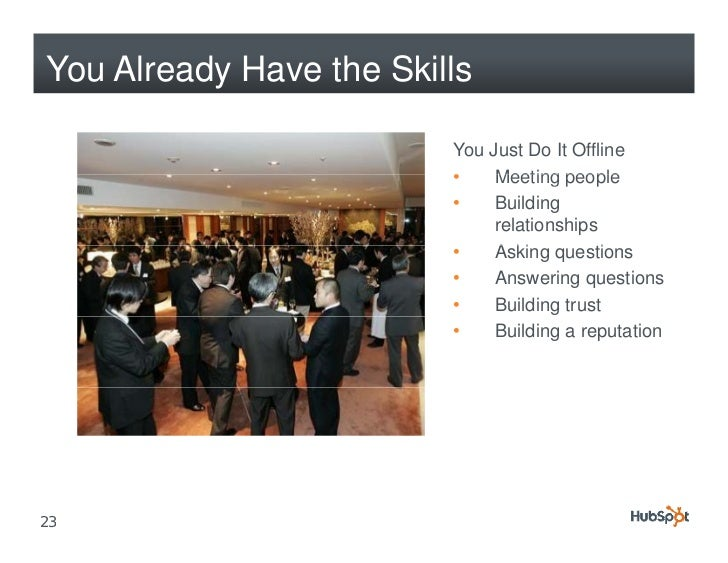 You Already Have the Skills                           You Just Do It Offline                          •    Meeting people ...