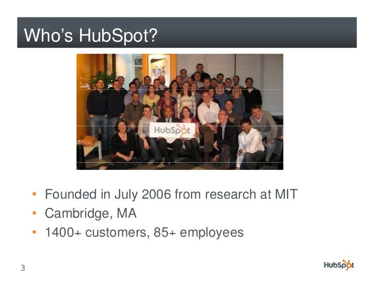 Who's HubSpot?         • Founded in July 2006 from research at MIT                     y     • Cambridge, MA     • 1400+ c...