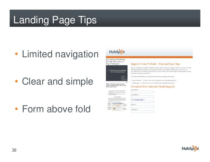 Landing Page Tips    • Limited navigation   • Clear and simple   • Form above fold   38