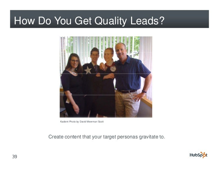 How Do You Get Quality Leads?                Kadient Photo by David Meerman Scott           Create content that your targe...