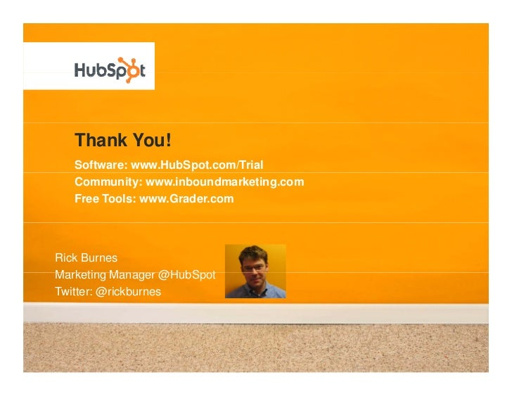 Thank You!    Software: www.HubSpot.com/Trial    Community: www.inboundmarketing.com    Free Tools: www.Grader.com     Ric...