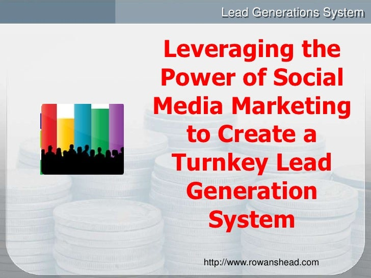 Lead Generations System <br />Leveraging the Power of Social Media Marketing to Create a Turnkey Lead Generation System <b...