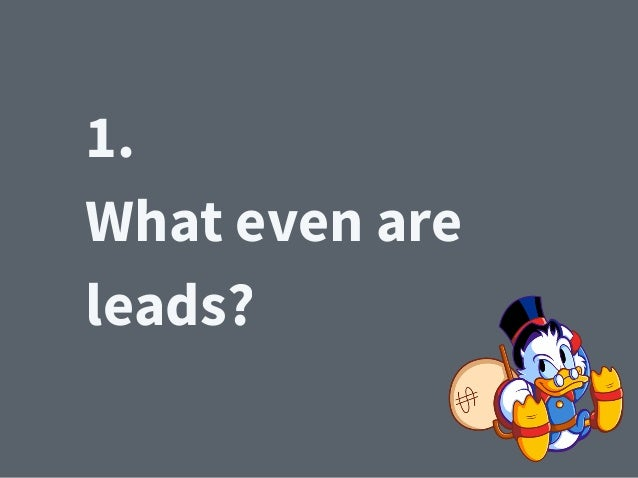 1. What even are leads?