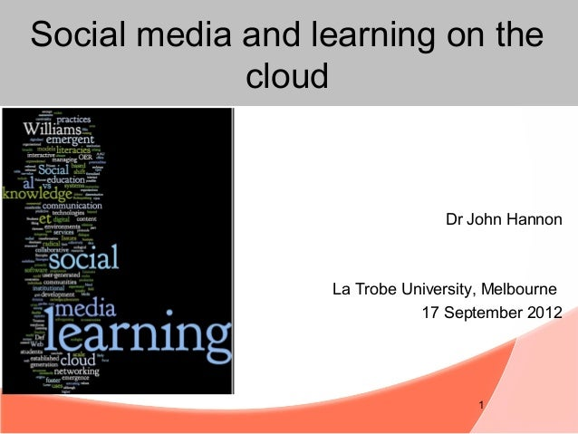 Social media and learning on the             cloud                                Dr John Hannon                  La Trobe...