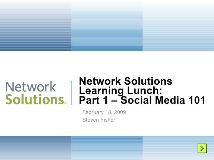 Network Solutions Learning Lunch: Part 1 – Social Media 101 February 18, 2009 Steven Fisher
