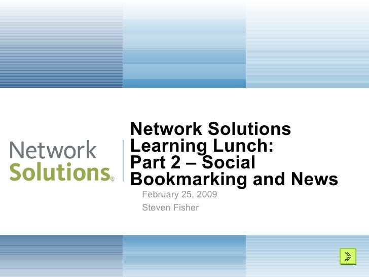 Network Solutions  Learning Lunch: Part 2 – Social  Bookmarking and News February 25, 2009 Steven Fisher