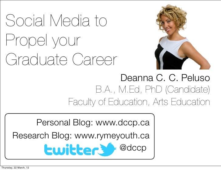 Social Media to   Propel your   Graduate Career                                      Deanna C. C. Peluso                  ...