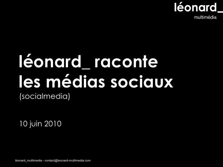 léonard_ raconte  les médias sociaux  (socialmedia) 10 juin 2010