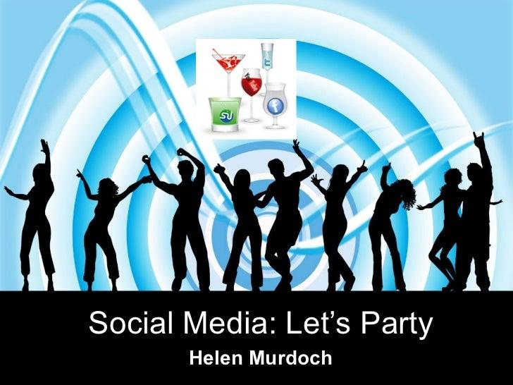 Social Media: Let's Party       Helen Murdoch