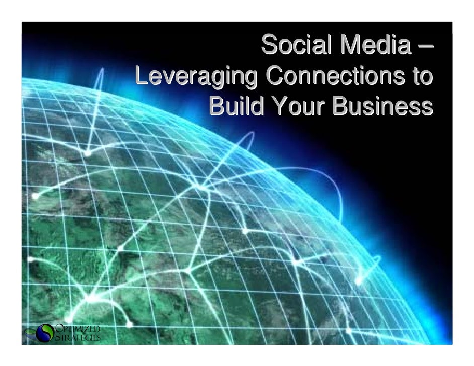 Social Media – Leveraging Connections to       Build Your Business